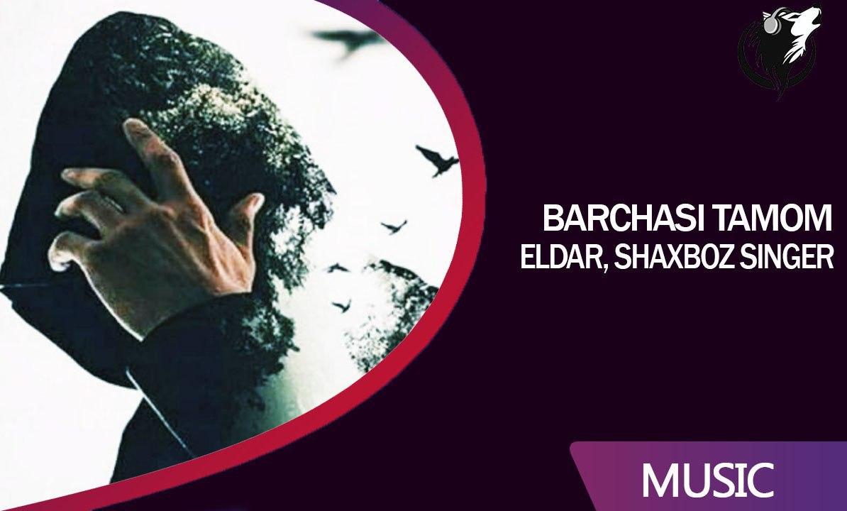 Eldar, Shaxboz Singer - Barchasi Tamom